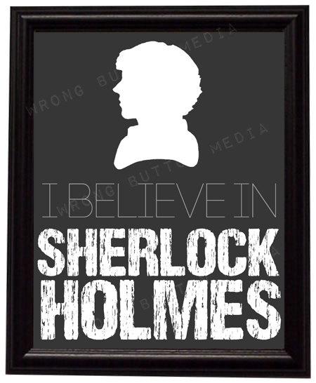 I Believe in Sherlock Holmes Print